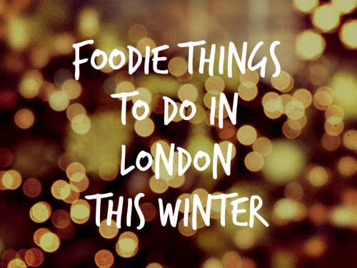 Foodie things to do in London this winter Christmas food and drink guide UK
